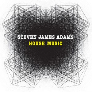 House_Music_by_Steven_James_Adams,_Album_Artwork.jpeg